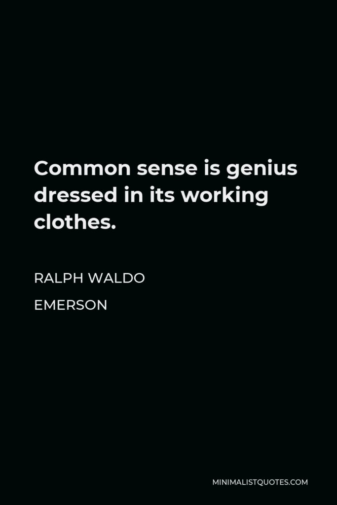 Ralph Waldo Emerson Quote - Common sense is genius dressed in its working clothes.