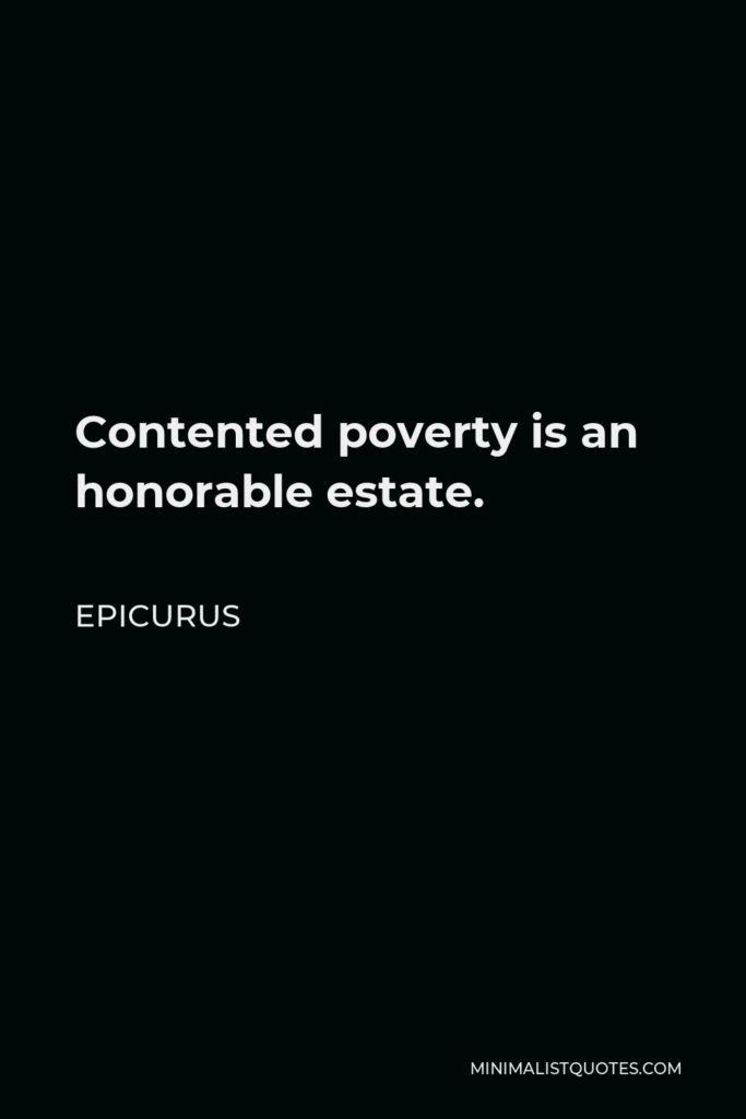 Epicurus Quote - Contented poverty is an honorable estate.