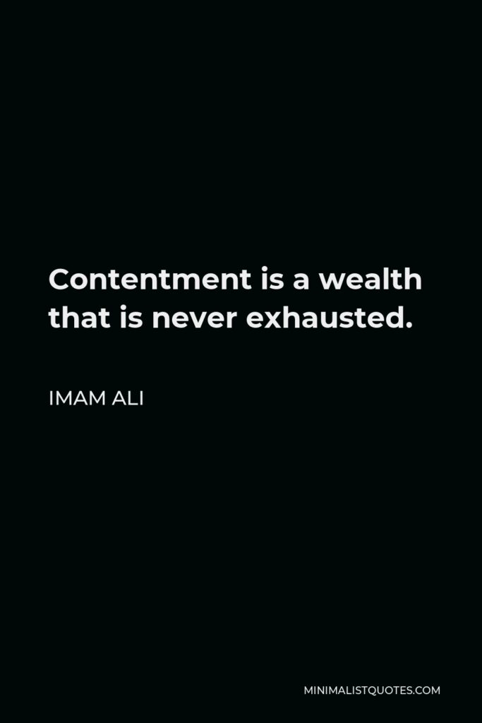 Imam Ali Quote - Contentment is a wealth that is never exhausted.