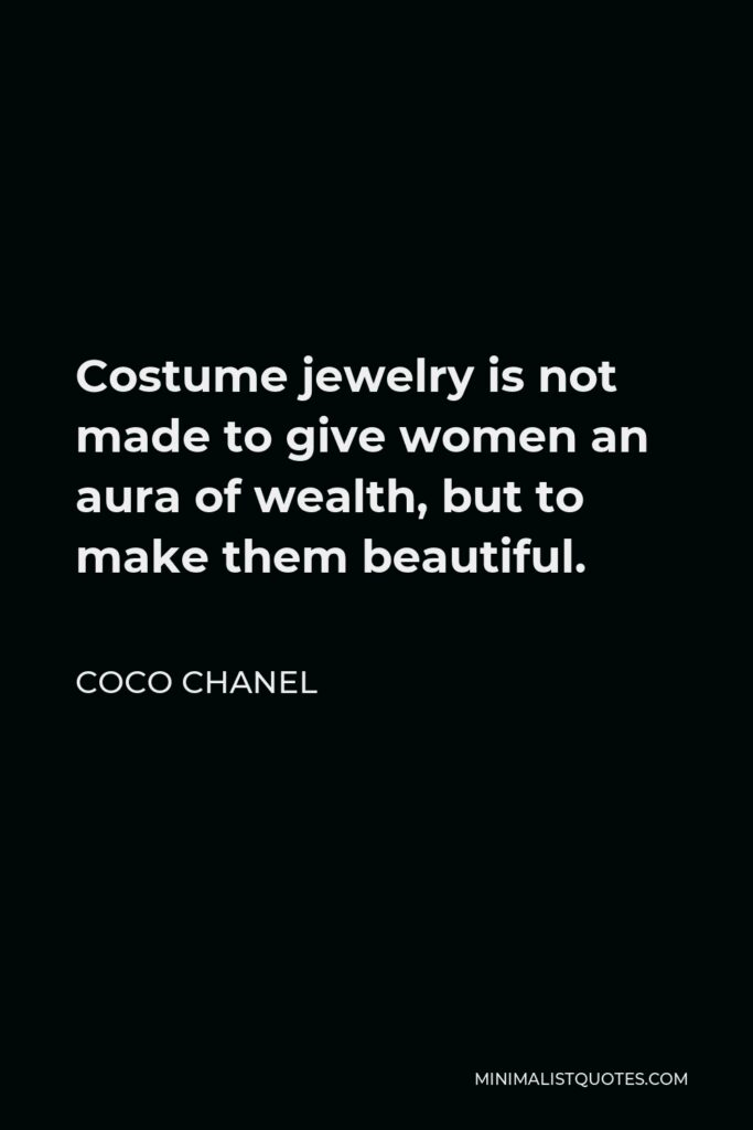 Coco Chanel Quote - Costume jewelry is not made to give women an aura of wealth, but to make them beautiful.