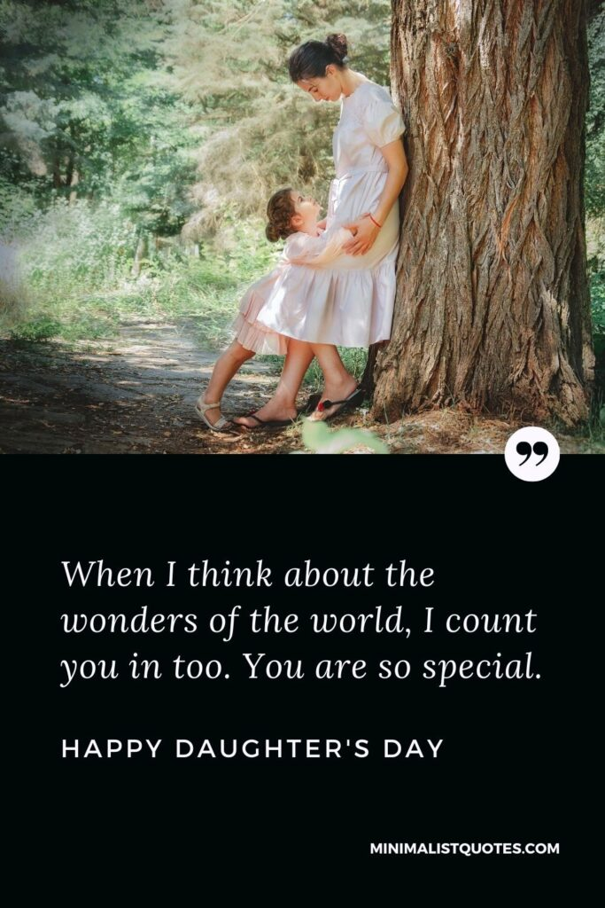 Daughter's Day Wish, Quote & Message With Image: When I think about the wonders of the world, I count you in too. You are so special. Happy Daughter's Day!