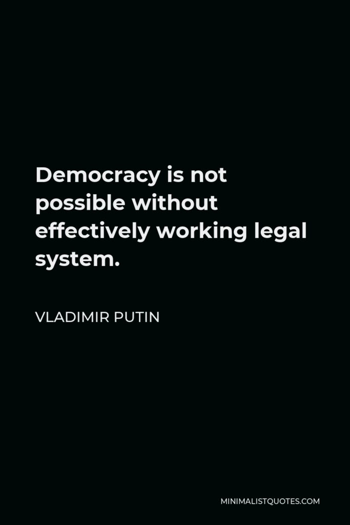 Vladimir Putin Quote - Democracy is not possible without effectively working legal system.
