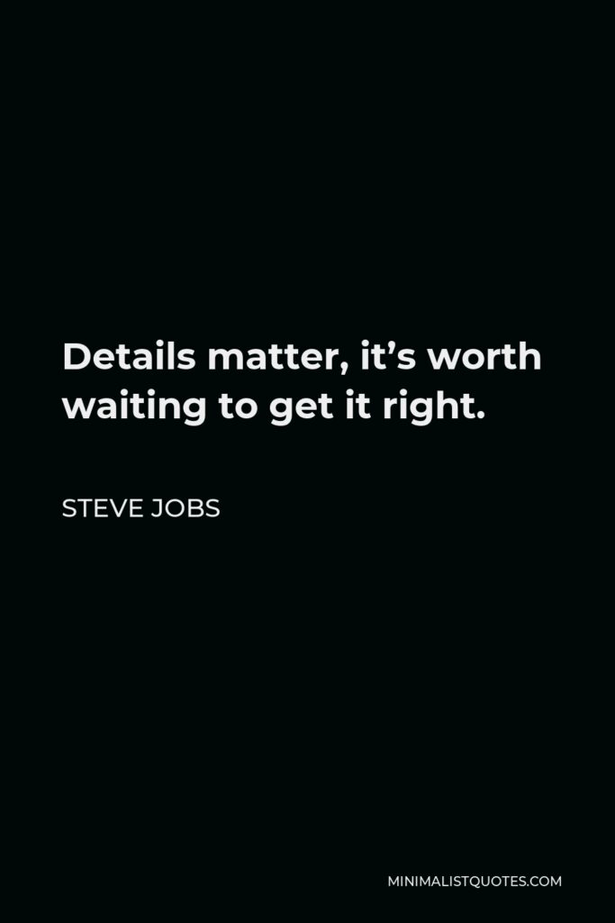 Steve Jobs Quote - Details matter, it's worth waiting to get it right.