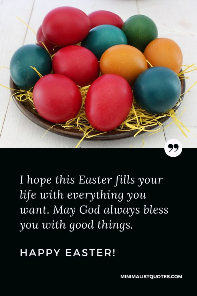 Easter Quote, Wish & Message With Image: I hope this Easter fills your life with everything you want. May God always bless you with good things. Happy Easter!