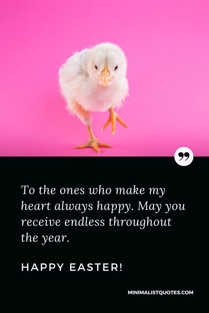 Easter Quote, Wish & Message With Image: To the ones who make my heart always happy. May you receive endless throughout the year. Happy Easter!