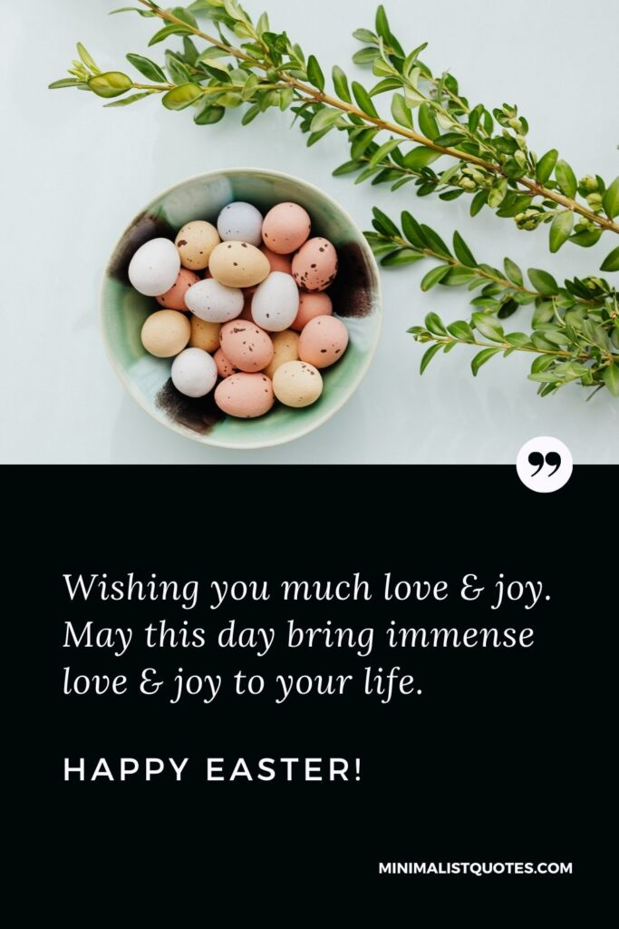 Easter Quote, Wish & Message With Image: Wishing you much love & joy. May this day bring immense love & joy to your life. Happy Easter!