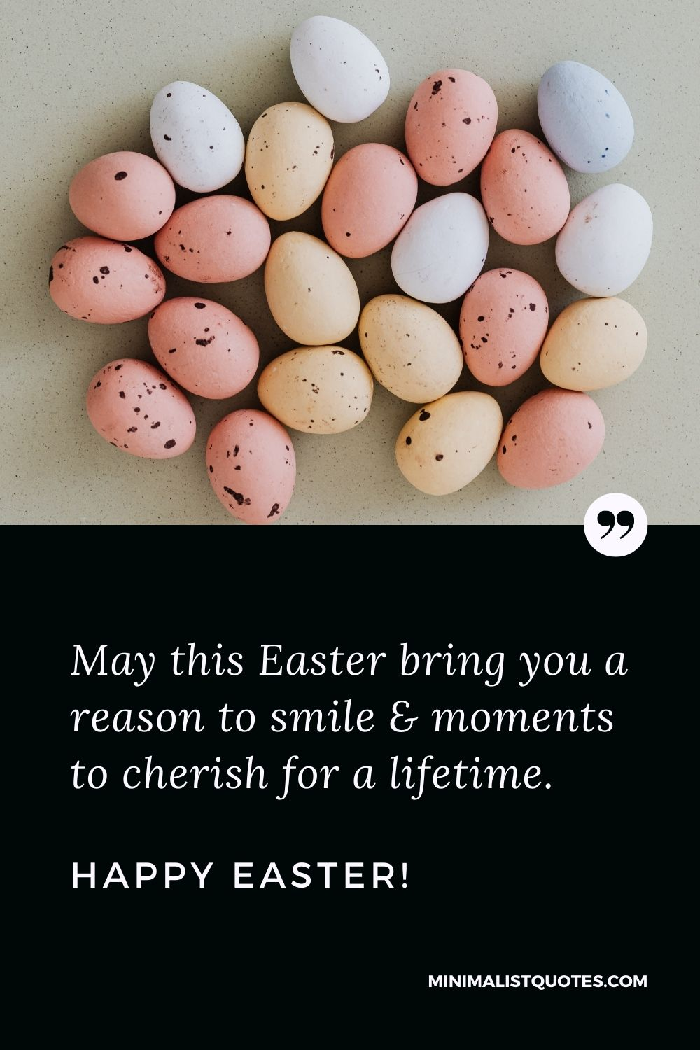 Easter Quote, Wish & Message With Image: May this Easter bring you a reason to smile & moments to cherish for a lifetime. Happy Easter!