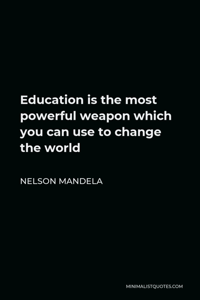 Nelson Mandela Quote - Education is the most powerful weapon which you can use to change the world