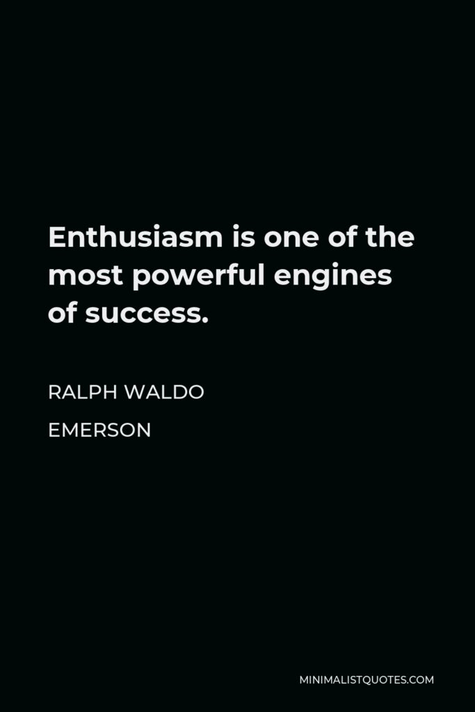 Ralph Waldo Emerson Quote - Enthusiasm is one of the most powerful engines of success.