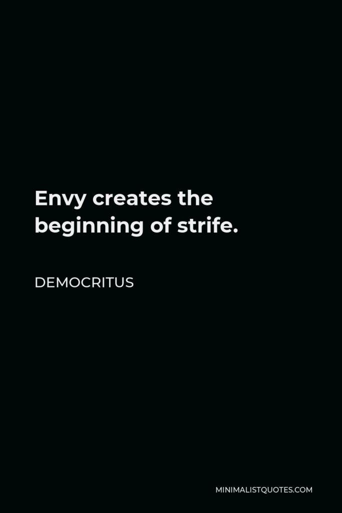Democritus Quote - Envy creates the beginning of strife.