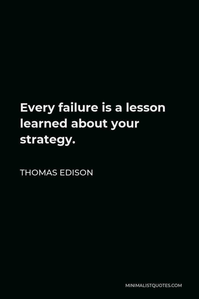 Thomas Edison Quote - Every failure is a lesson learned about your strategy.