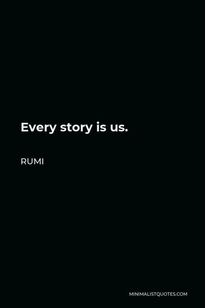 Rumi Quote - Every story is us.