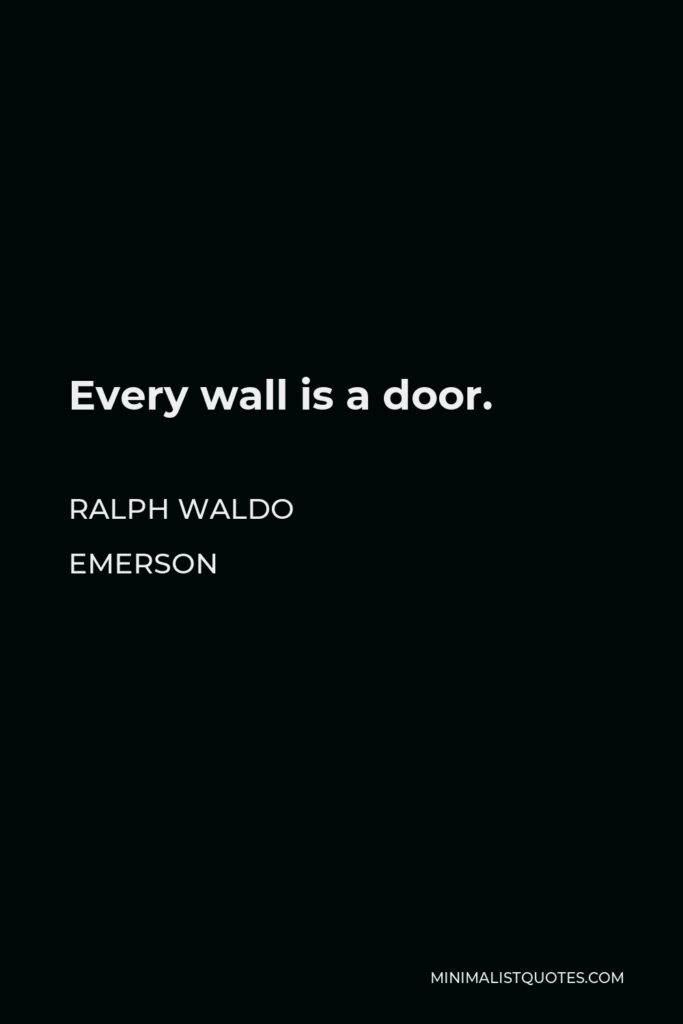 Ralph Waldo Emerson Quote - Every wall is a door.