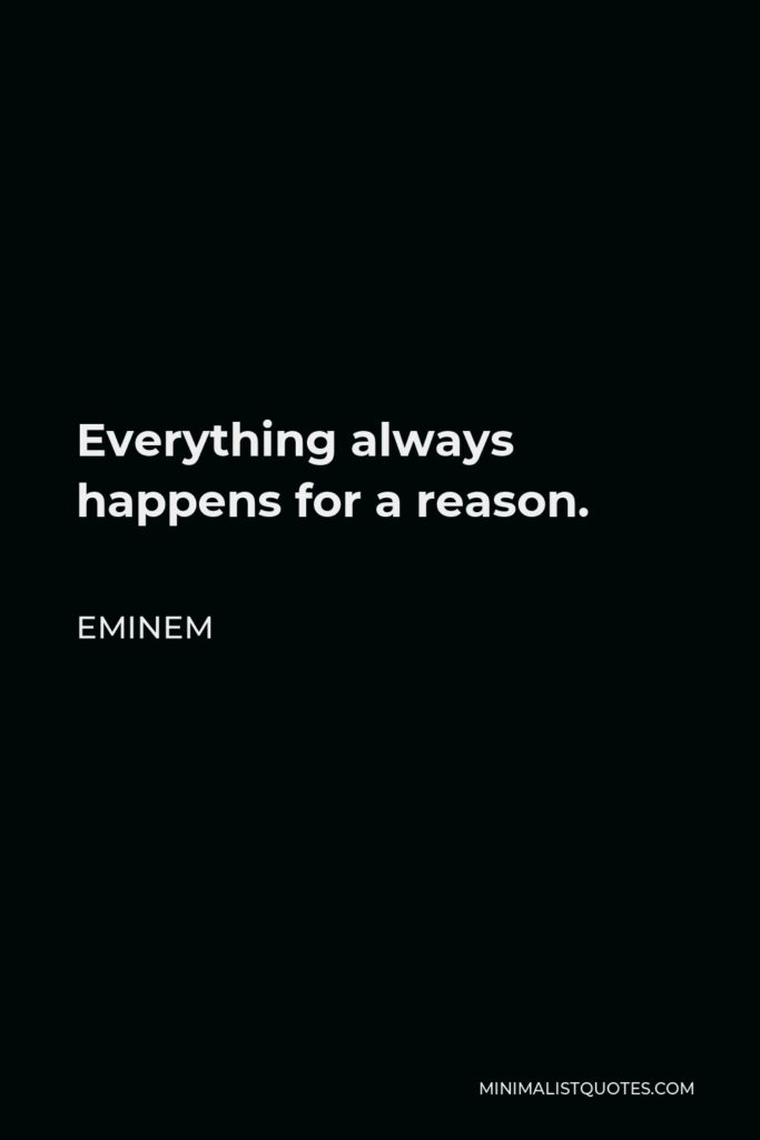Eminem Quote - Everything always happens for a reason.