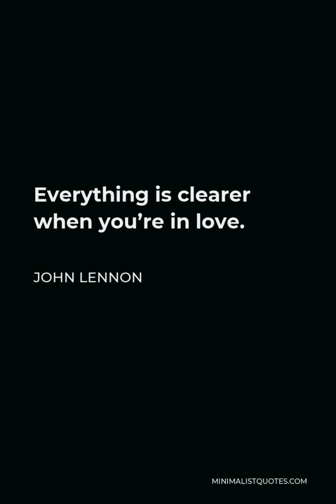 John Lennon Quote - Everything is clearer when you're in love.