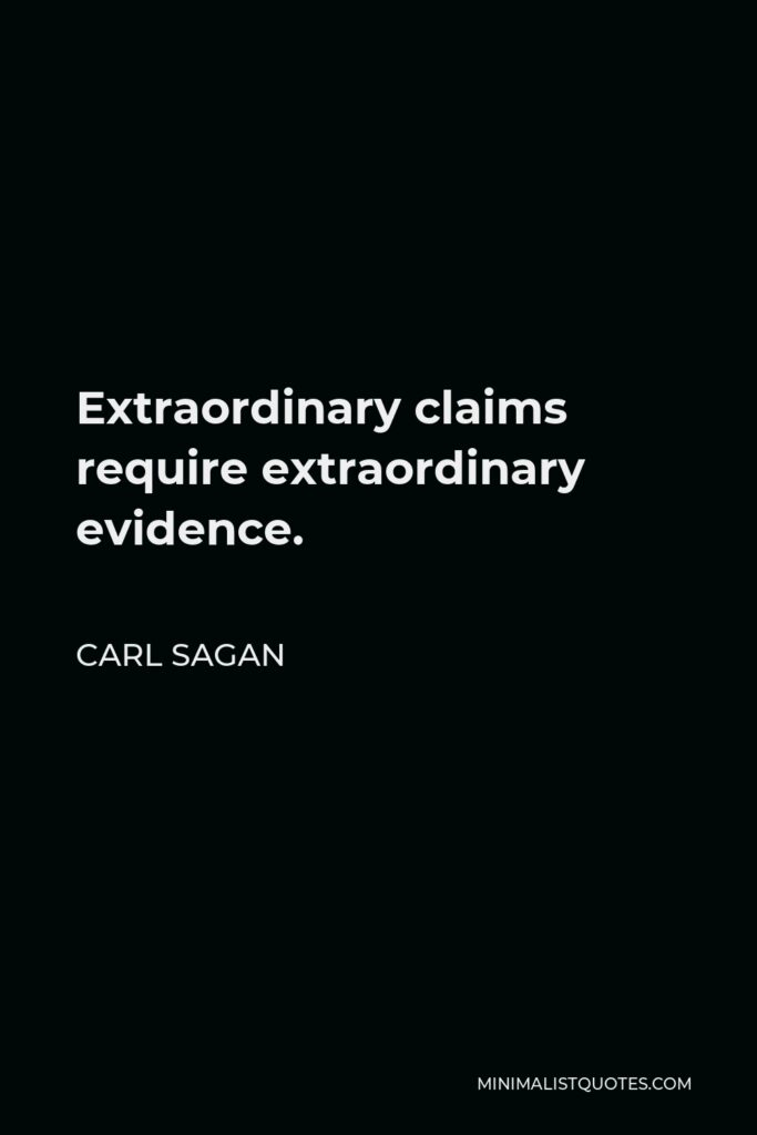 Carl Sagan Quote - Extraordinary claims require extraordinary evidence.