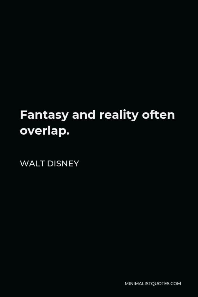 Walt Disney Quote - Fantasy and reality often overlap.