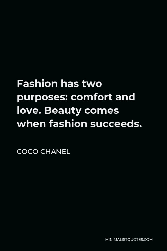 Coco Chanel Quote - Fashion has two purposes: comfort and love. Beauty comes when fashion succeeds.