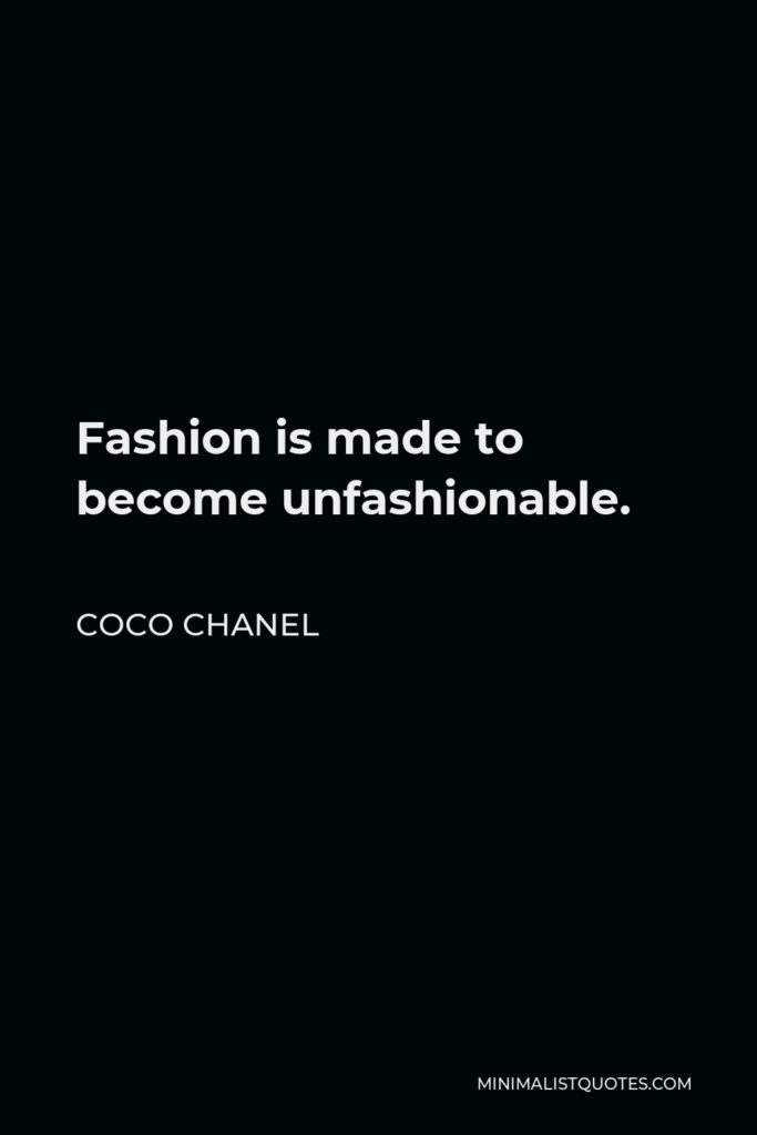 Coco Chanel Quote - Fashion is made to become unfashionable.