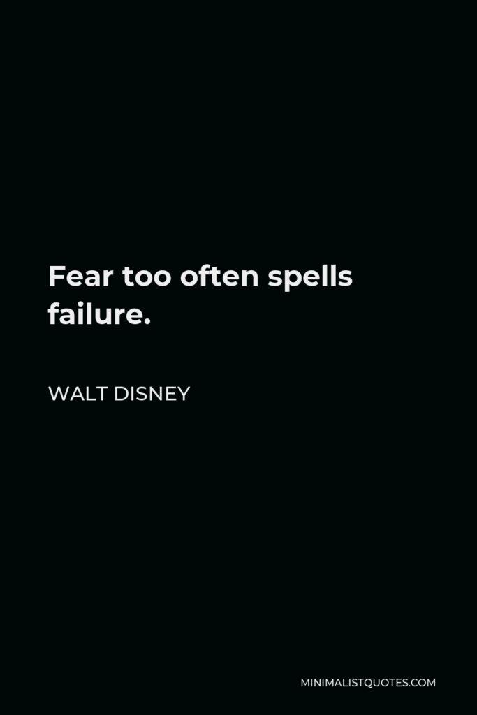Walt Disney Quote - Fear too often spells failure.
