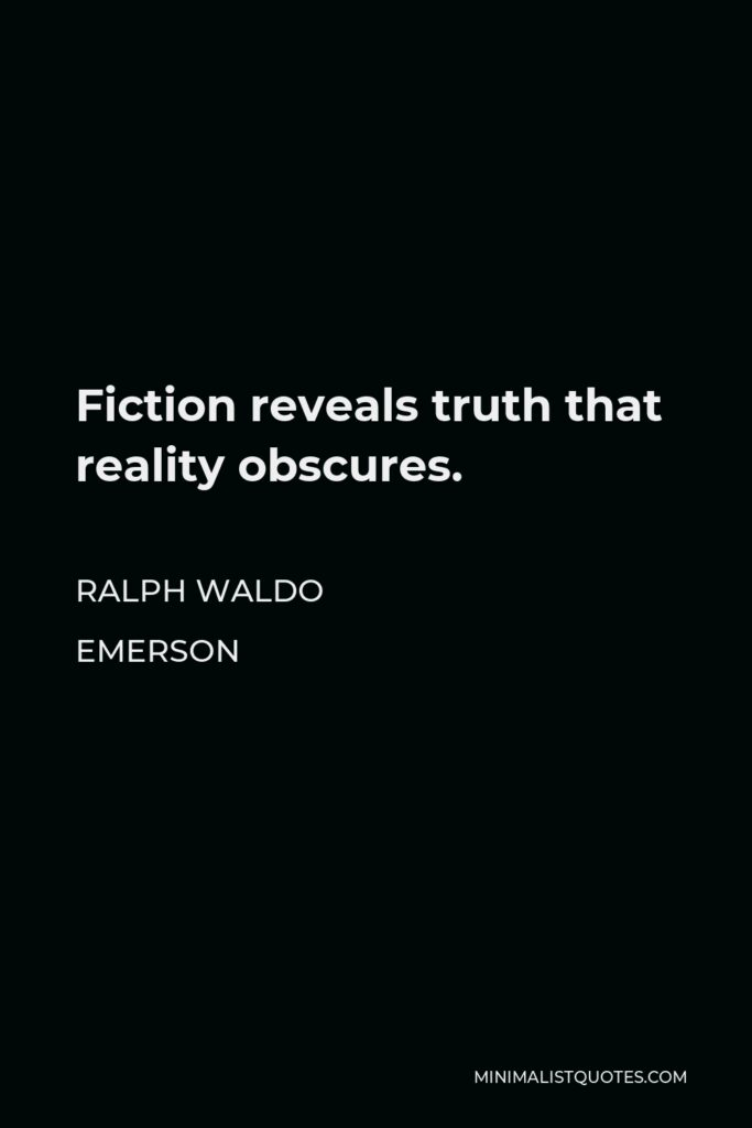 Ralph Waldo Emerson Quote - Fiction reveals truth that reality obscures.