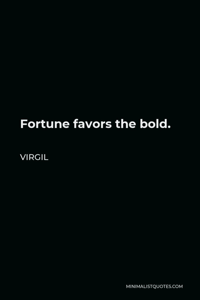 Virgil Quote - Fortune favors the bold.