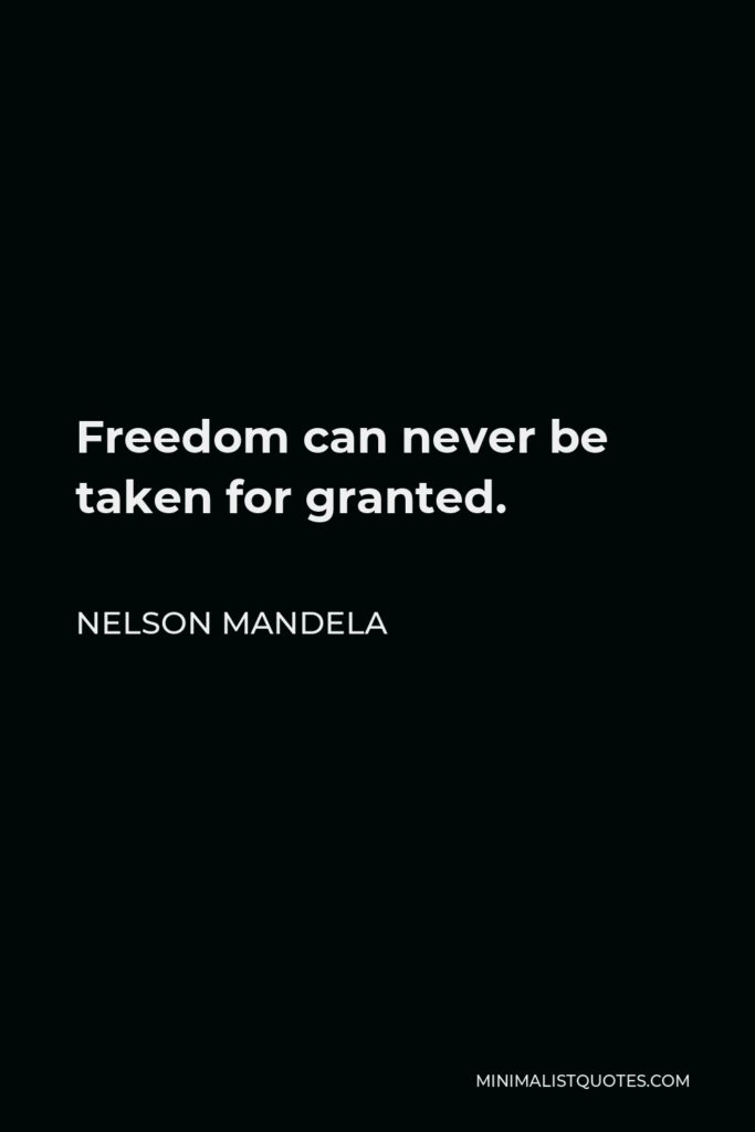 Nelson Mandela Quote - Freedom can never be taken for granted.