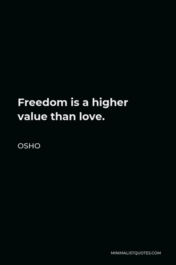 Osho Quote - Freedom is a higher value than love.