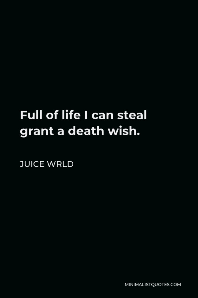 Juice Wrld Quote - Full of life I can steal grant a death wish.