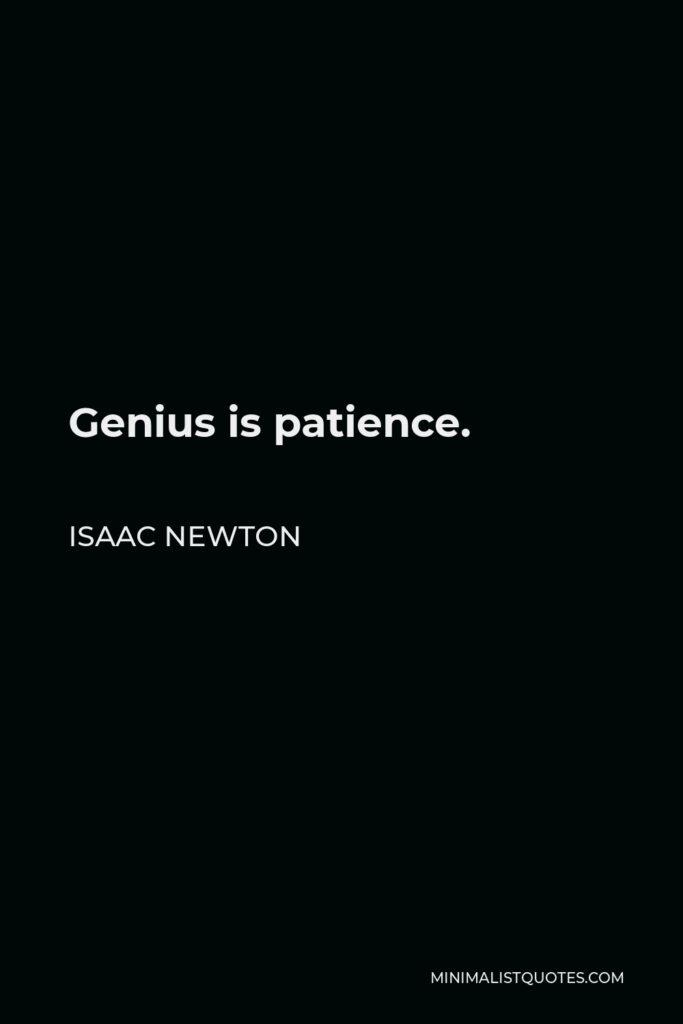 Isaac Newton Quote - Genius is patience.