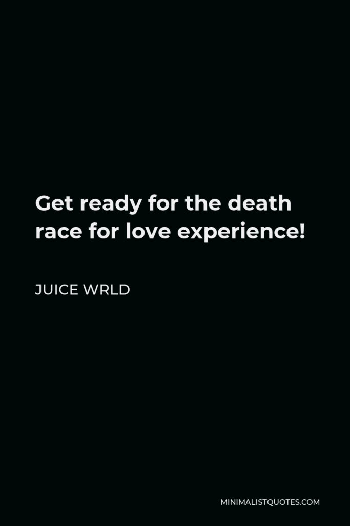 Juice Wrld Quote - Get ready for the death race for love experience!