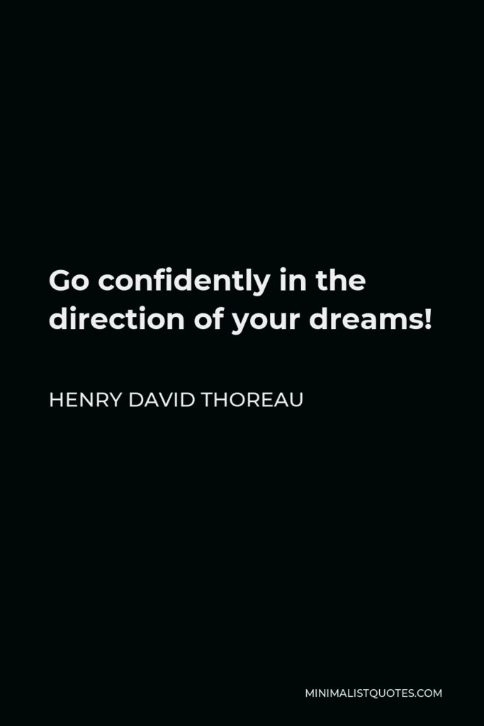 Henry David Thoreau Quote - Go confidently in the direction of your dreams!