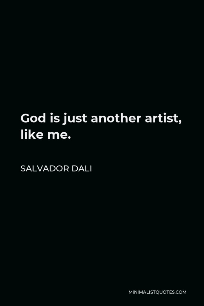 Salvador Dali Quote - God is just another artist, like me.