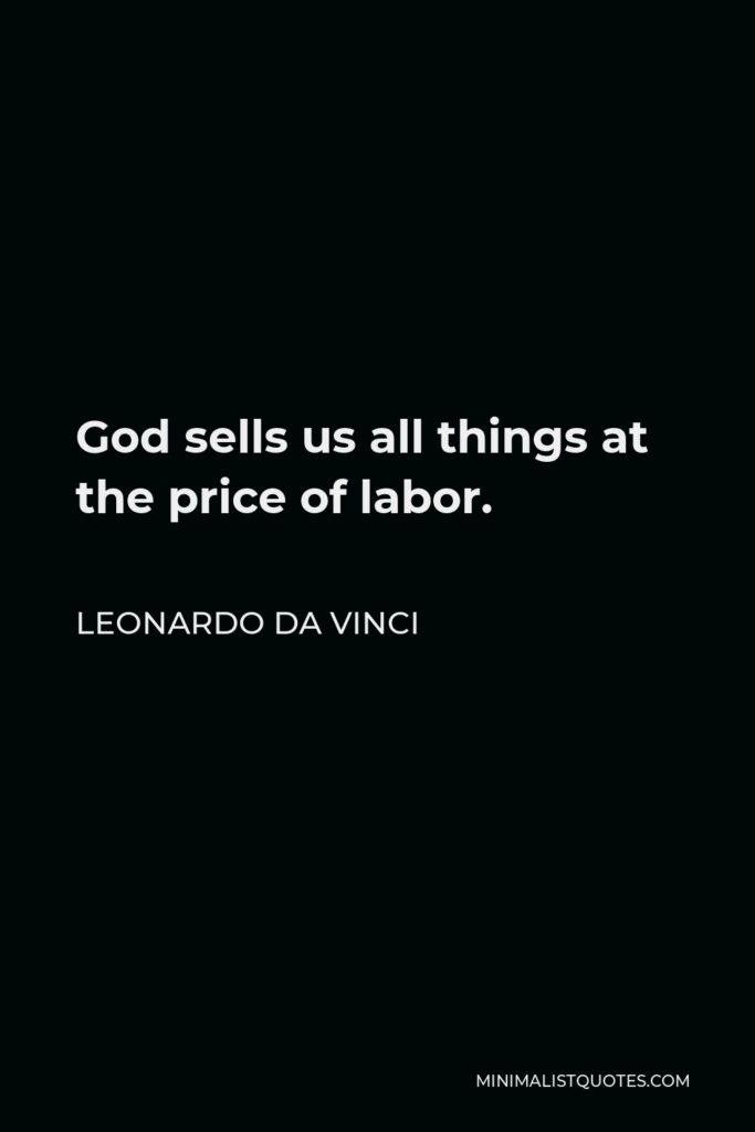 Leonardo da Vinci Quote - God sells us all things at the price of labor.