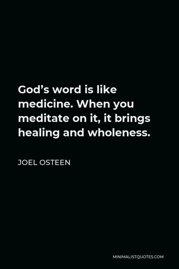 Joel Osteen Quote - God's word is like medicine. When you meditate on it, it brings healing and wholeness.