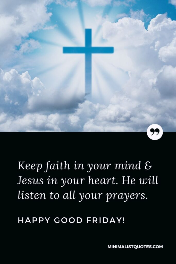 Good Friday quote, wish & message with image: Keep faith in your mind & Jesus in your heart. He will listen to all your prayers. Happy Good Friday!