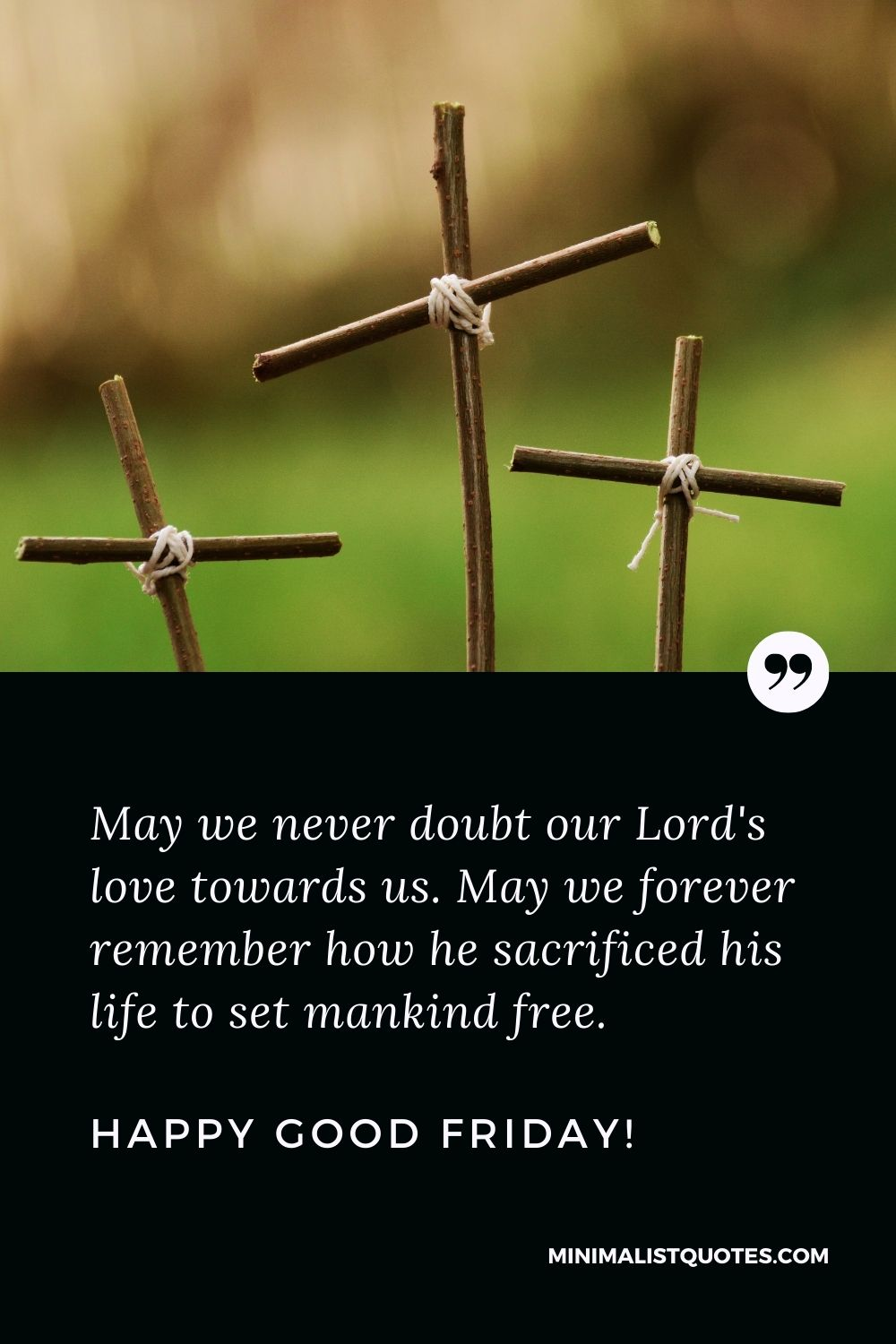 Good Friday quote, wish & message with image: May we never doubt our Lord's love towards us. May we forever remember how he sacrificed his life to set mankind free. Happy Good Friday!