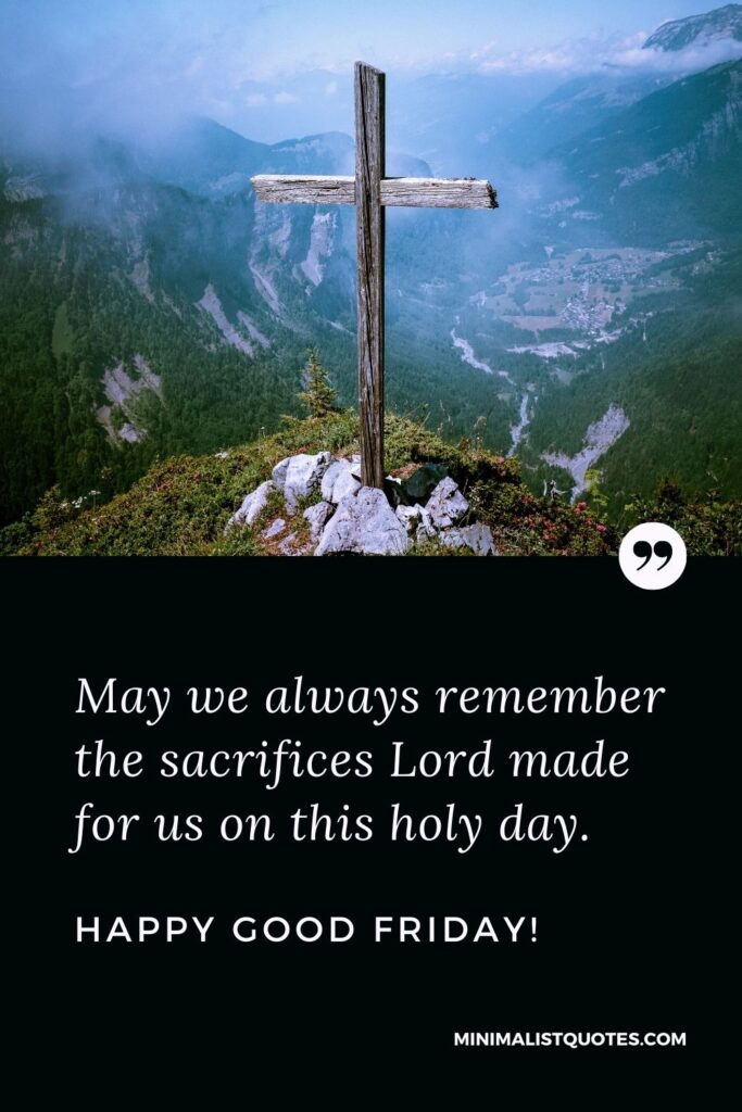 Good Friday wish, quote & message with image: May we always remember the sacrifices Lord made for us on this holy day. Happy Good Friday!