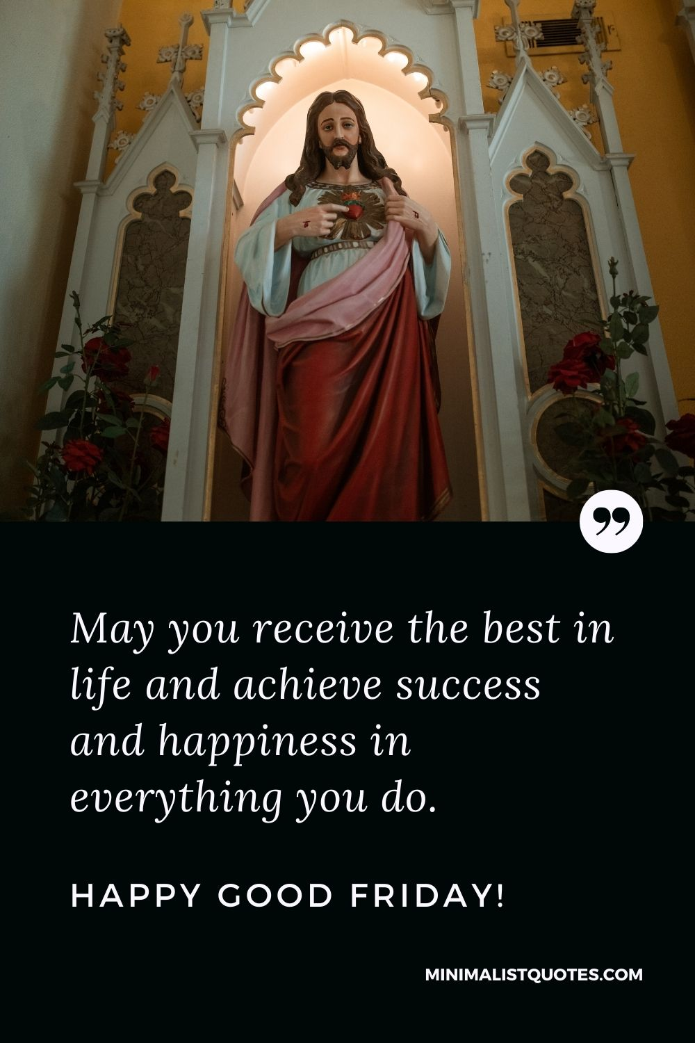 Good Friday wish, quote & message with image: May you receive the best in life and achieve success and happiness in everything you do. Happy Good Friday!