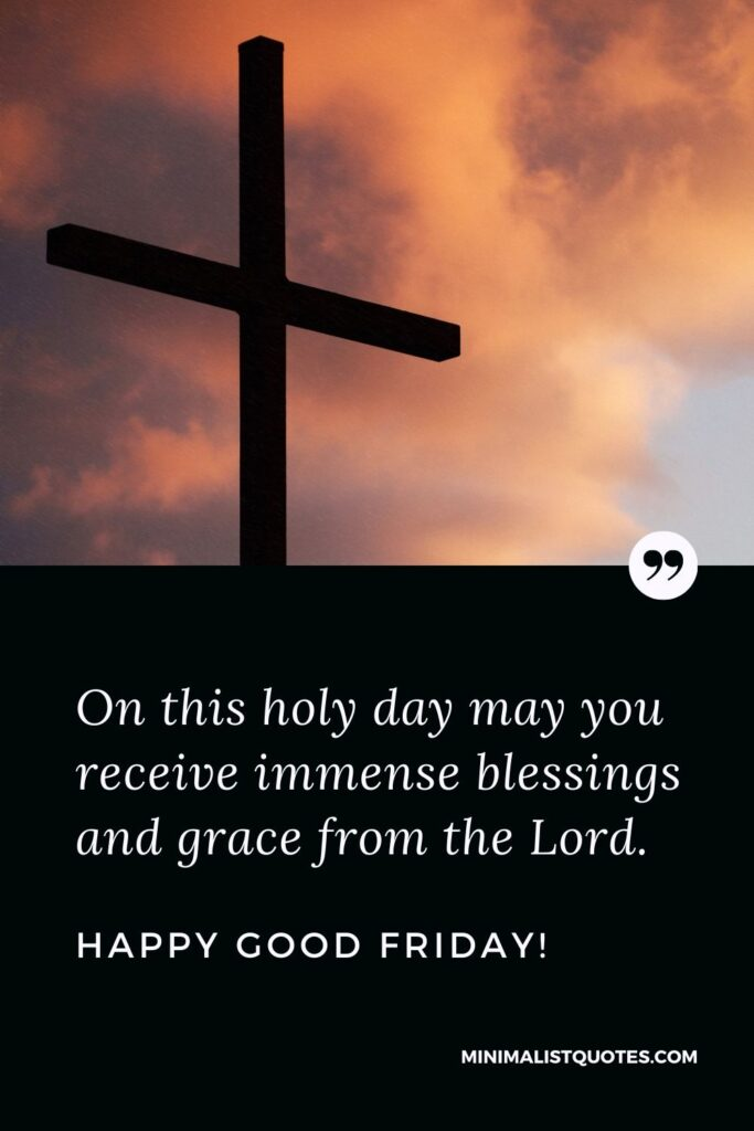Good Friday wish, quote & message with image: On this holy day may you receive immense blessings and grace from the Lord. Happy Good Friday!