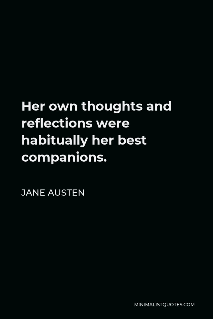 Jane Austen Quote - Her own thoughts and reflections were habitually her best companions.