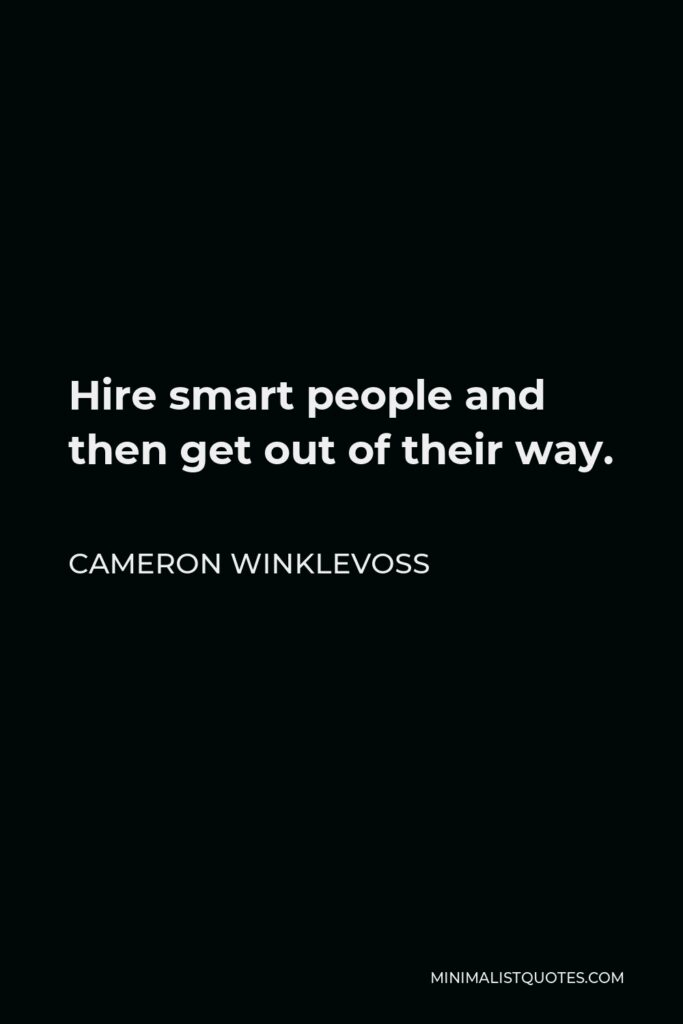 Cameron Winklevoss Quote - Hire smart people and then get out of their way.
