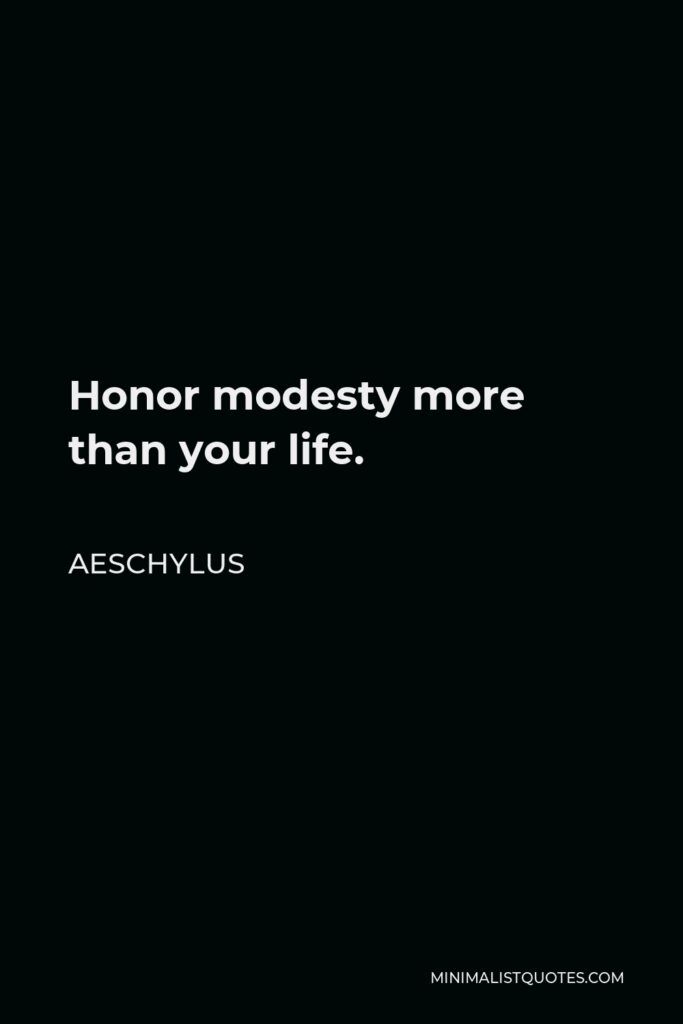 Aeschylus Quote - Honor modesty more than your life.
