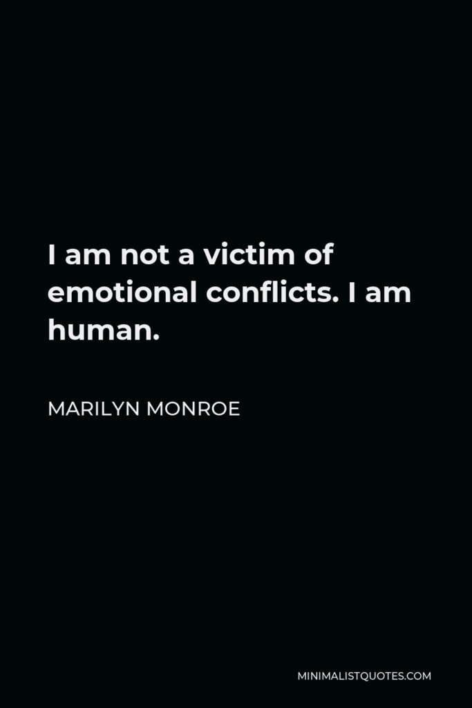 Marilyn Monroe Quote - I am not a victim of emotional conflicts. I am human.