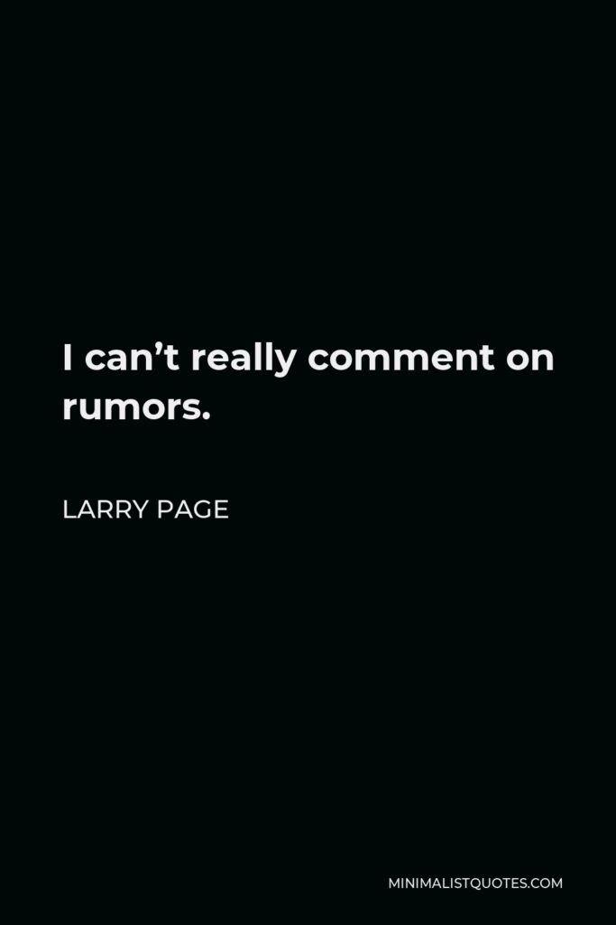 Larry Page Quote - I can't really comment on rumors.