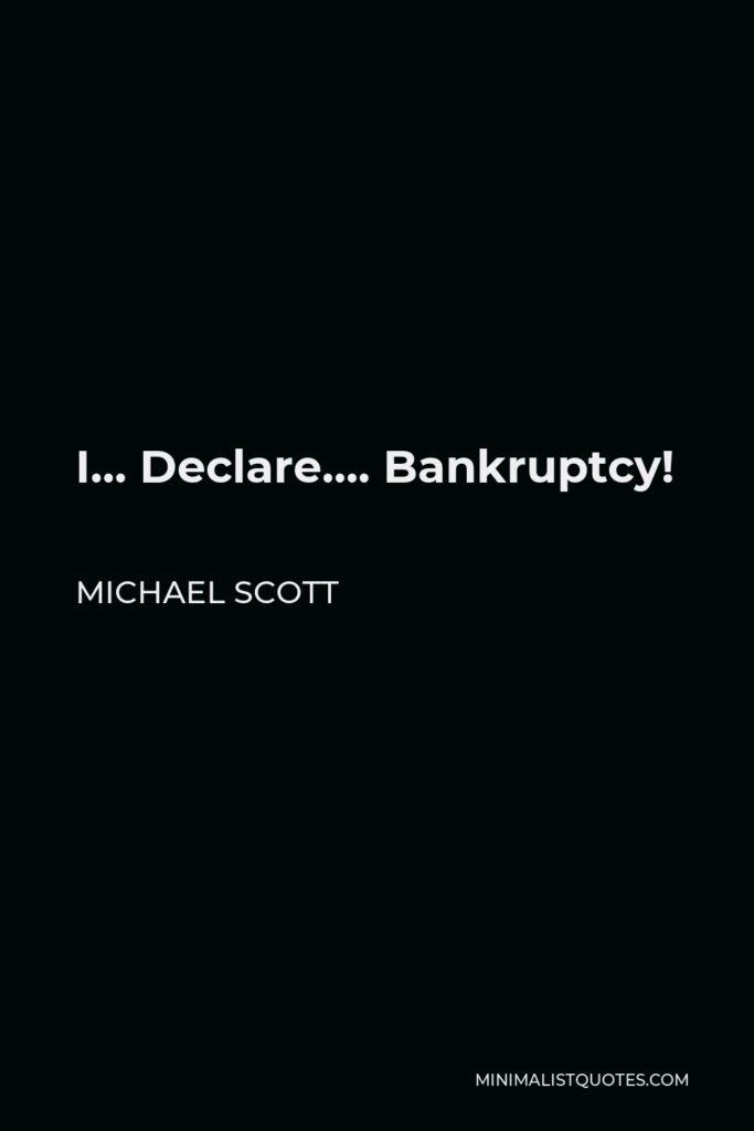 Michael Scott Quote - I… Declare…. Bankruptcy!