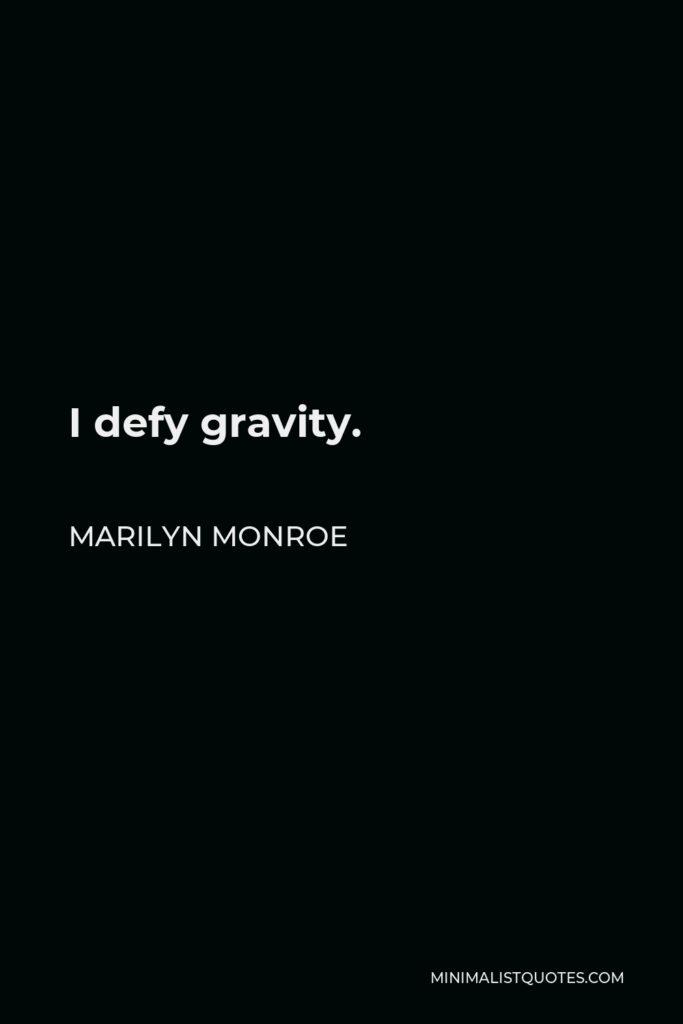 Marilyn Monroe Quote - I defy gravity.
