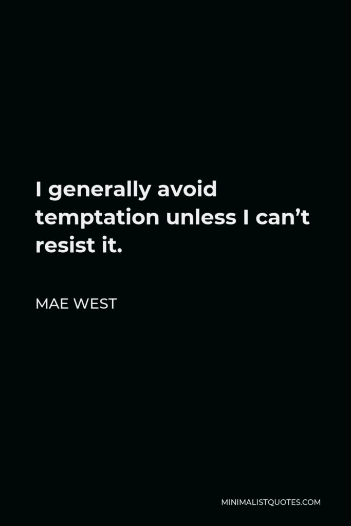 Mae West Quote - I generally avoid temptation unless I can't resist it.