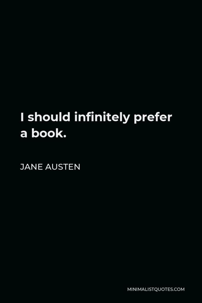 Jane Austen Quote - I should infinitely prefer a book.