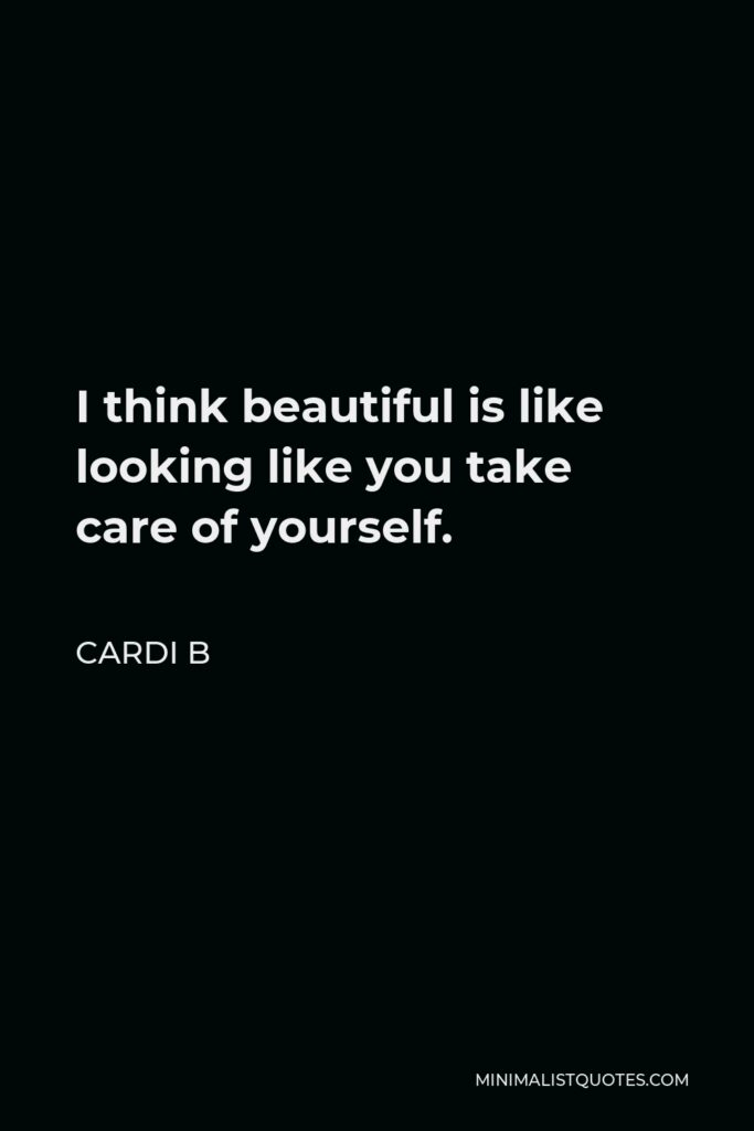 Cardi B Quote - I think beautiful is like looking like you take care of yourself.
